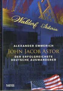 emmerich-john-jacob-astor-der-erfolgreichste-deutsche-auswanderer